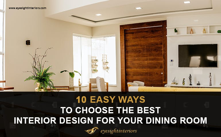 10 easy ways to choose the best interior design for your dining room - Eyesight Interiors