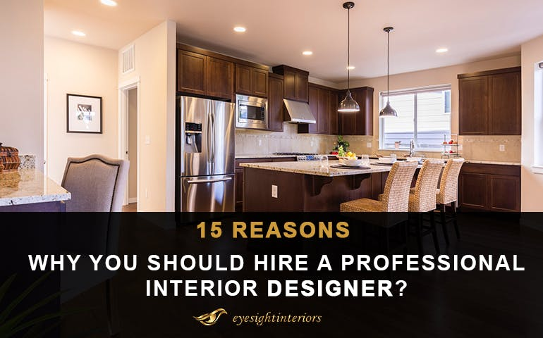 15 Reasons Why You Should Hire A Professional Interior Designer by Eyesight Interiors