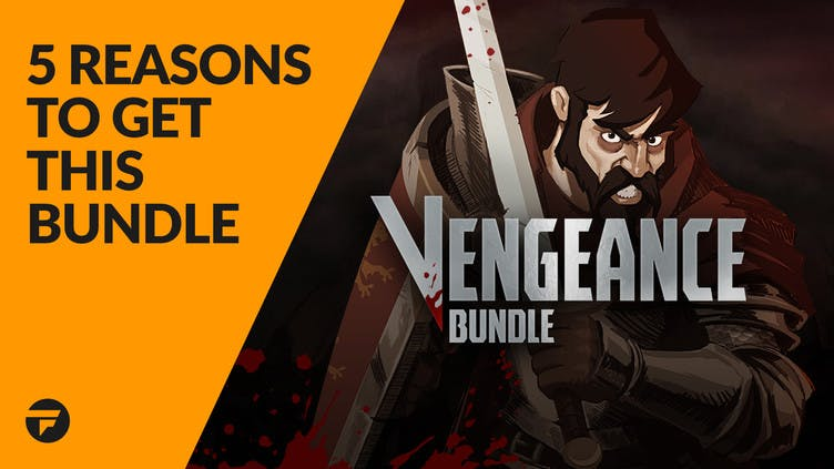 5 reasons why you need to buy the Vengeance Bundle