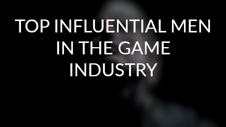 Top influential men in video game industry - A brief history