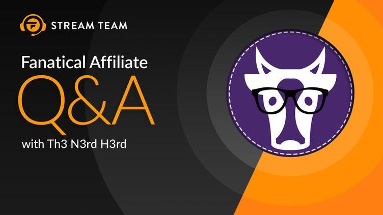 Fanatical Stream Team Q&A - Th3 N3rd H3rd