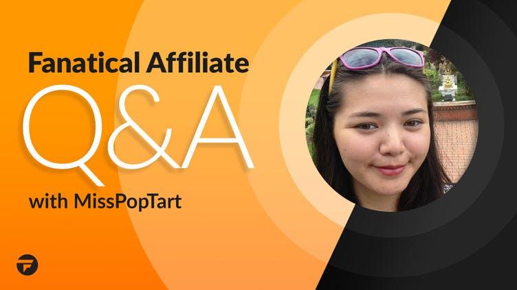 Fanatical Affiliate Q&A - MissPopTart