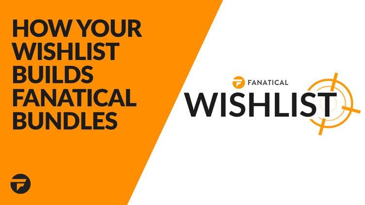 How your Wishlist helps build Fanatical bundles