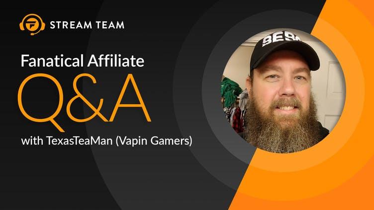 Fanatical Stream Team Q&A - TexasTeaMan