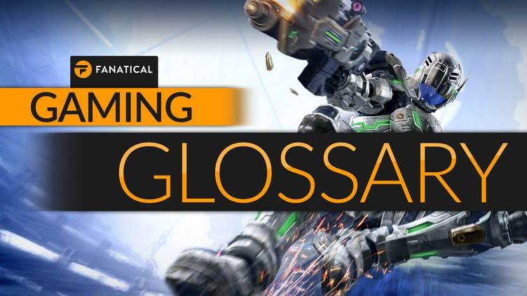 The gaming glossary - Fanatical's handy guide