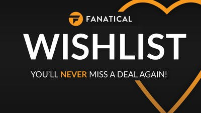 Fanatical Wishlist - Never miss a deal