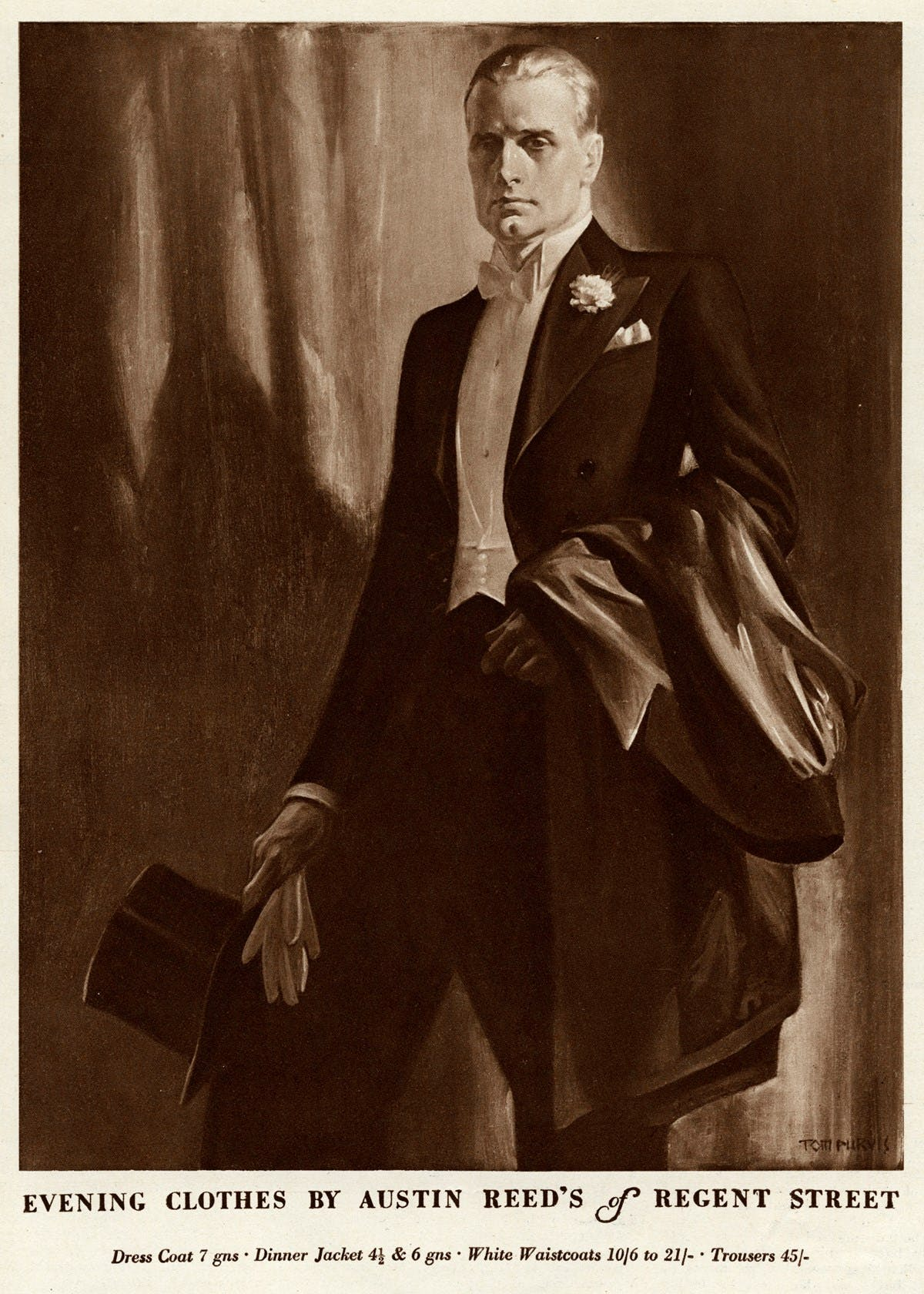 "A full page illustrated advert. It shows a gentleman wearing fine evening clothes - a suit, waistcoat, shirt, and bowtie, with fine evening gloves and a top hat. Beneath the illustration text says ""EVENING CLOTHES BY AUSTIN REED'S of REGENT STREET Dress Coat 7 gns Dinner Jacket 4 1/2 & 6 gns White Waistcoats 10/6 to 21/- Trousers 45/-"""