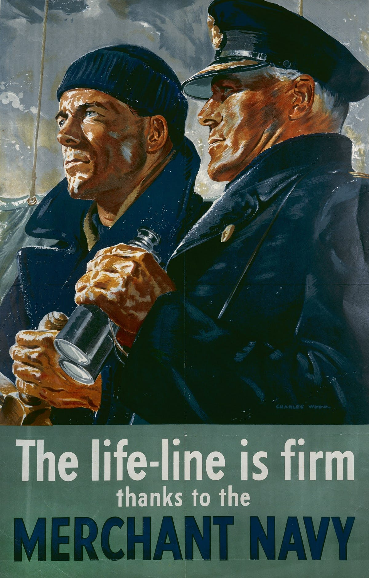 Propaganda poster for the Merchant Navy during World War II. The poster shows an ultra-realistic drawing with a coxswain at a ship's wheel, and an officer with binoculars drawn by Charles Wood. Underneath, the caption reads: `The life-line is firm thanks to the Merchant Navy`.