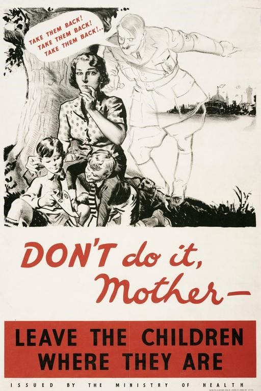 "An illustrated poster, showing Hitler whispering ""Take them back!"" over a young mother's shoulder. The text of the poster says ""Don't do it, mother - Leave the children where they are""."