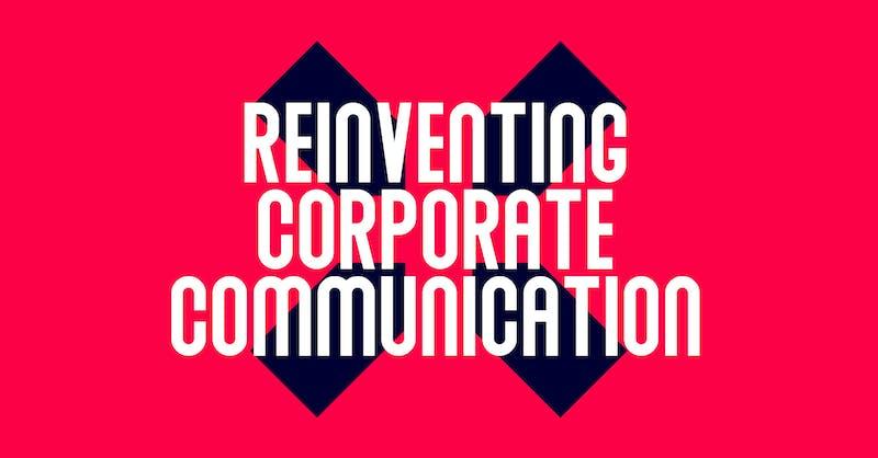 Reinventing Corporate Communication