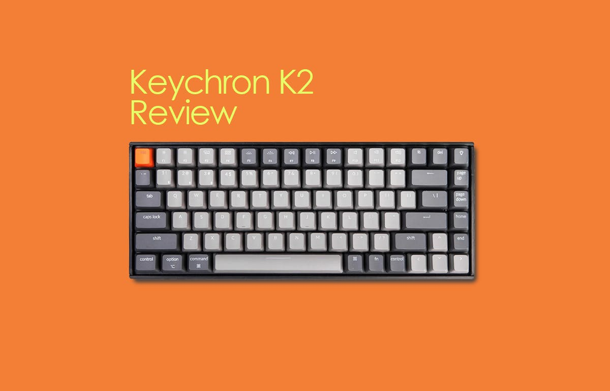 Keychron K2 review! I like it enough to write a review for it.