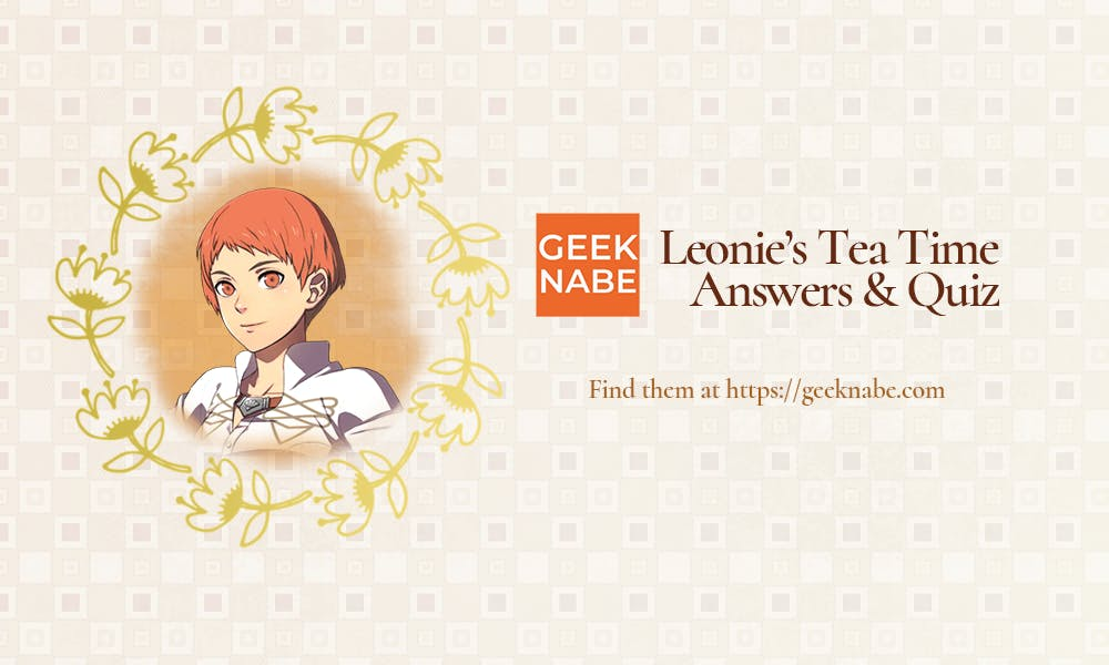 Leonie S Tea Time Answers Fire Emblem Three Houses Not everyone has played every fire emblem game. tea time answers fire emblem three houses