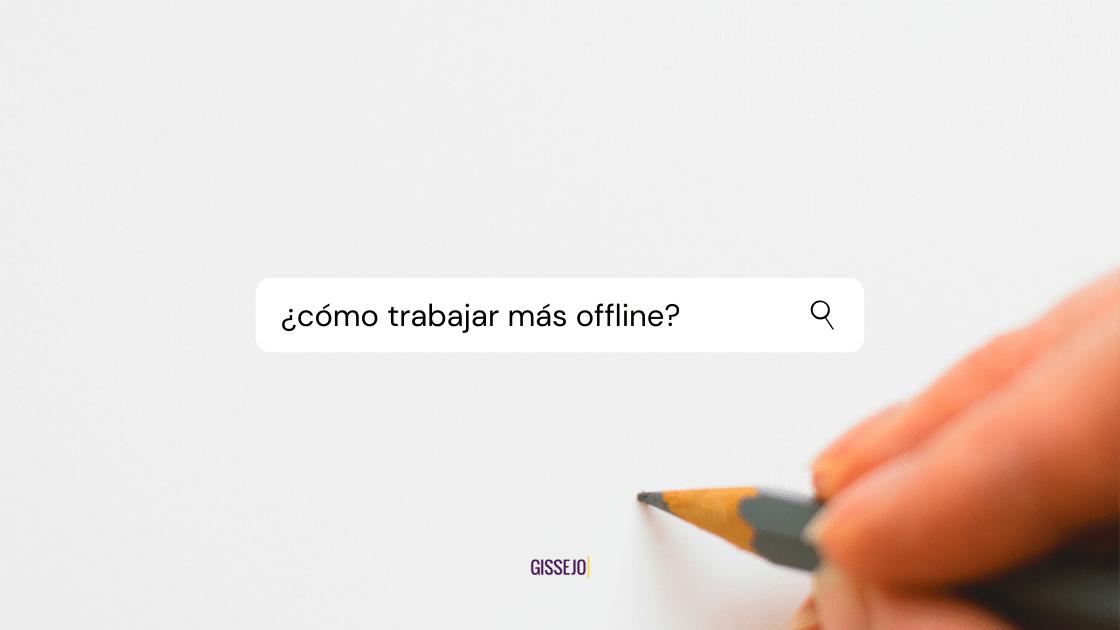 Cover Image for ¿Cómo trabajar más offline?