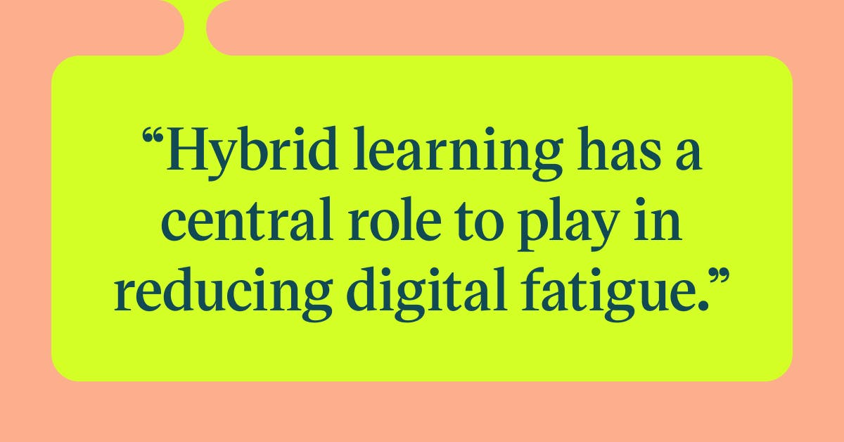 Pull quote with the text: Hybrid learning has a central role to play in reducing digital fatigue