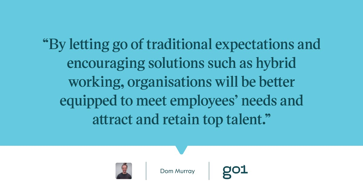 Pull quote with the text: By letting go of traditional expectations and encouraging solutions such as hybrid working, organisations will be better equipped to meet employees' needs and attract and retain top talent