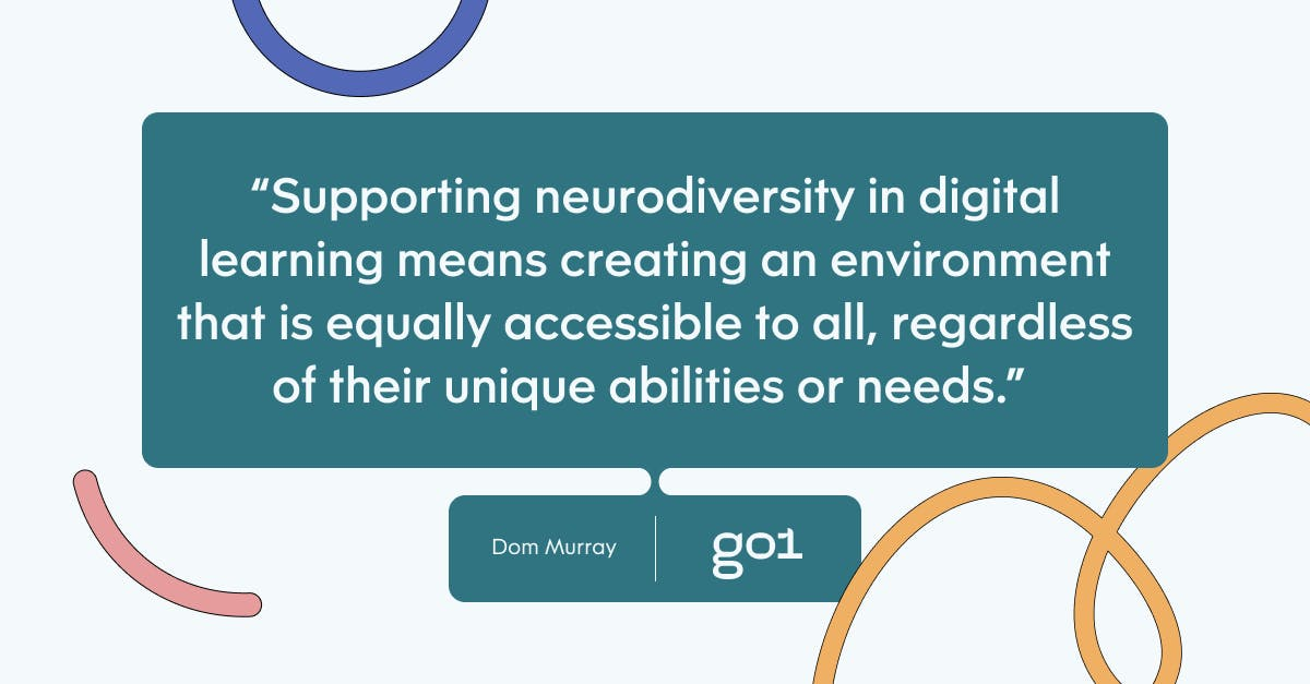 Pull quote with the text: Supporting neurodiversity in digital learning means creating an environment that is equally accessible to all, regardless of their unique abilities or needs