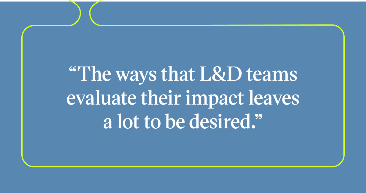 Pull quote with the text: the ways that L&D teams evaluate their impact leaves a lot to be desired