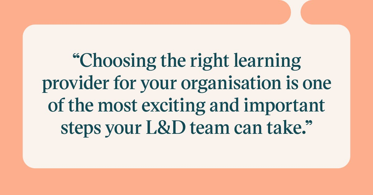 Pull quote with the text: choosing the right learning provider for your organisation is one of the most exciting and important steps your L&D team can take