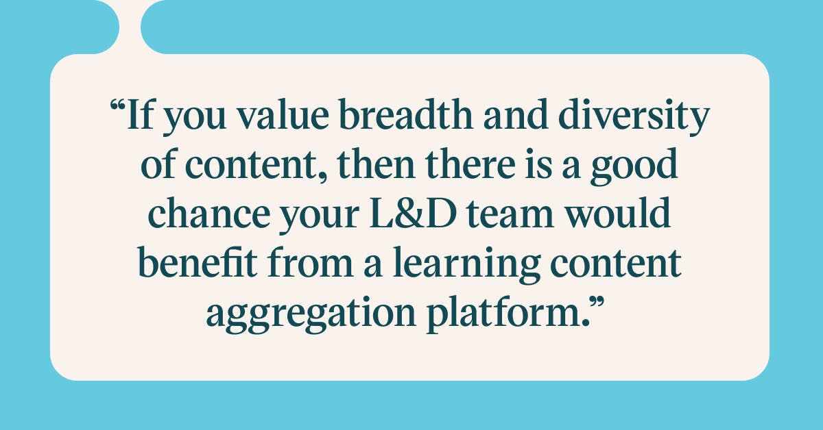 Pull quote with the text: If you value breadth and diversity of content, then there is a good chance your L&D team would benefit from a learning content aggregation platform