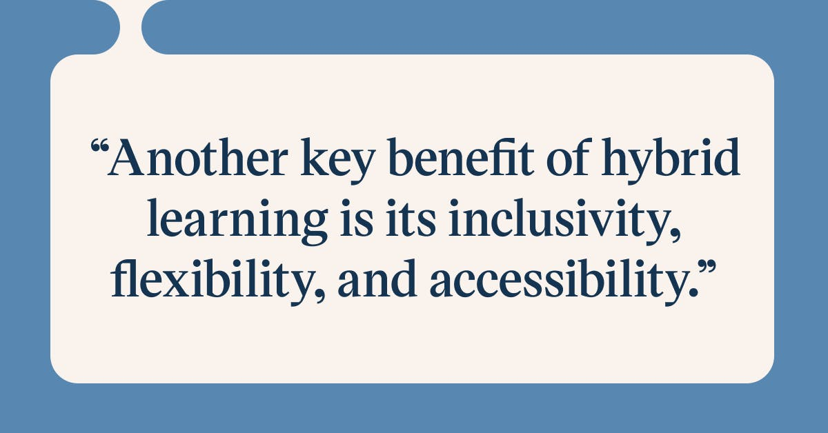 Pull quote with the text: Another key benefit of hybrid learning is its inclusivity, flexibility, and accessibility