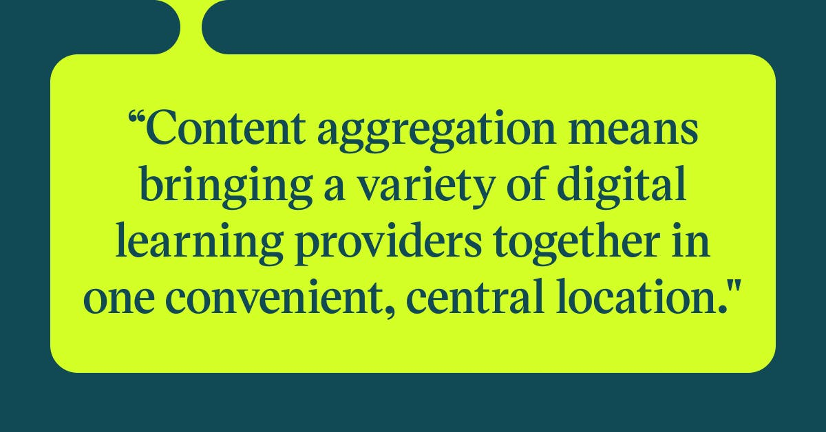 Pull quote with the text: content aggregation means bringing a variety of digital learning providers together in one convenient, central location