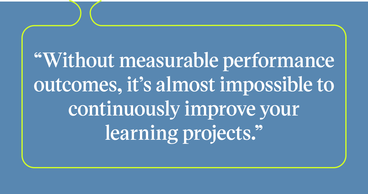 Pull quote with the text: without measurable performance outcomes, it's almost impossible to continuously improve your learning projects