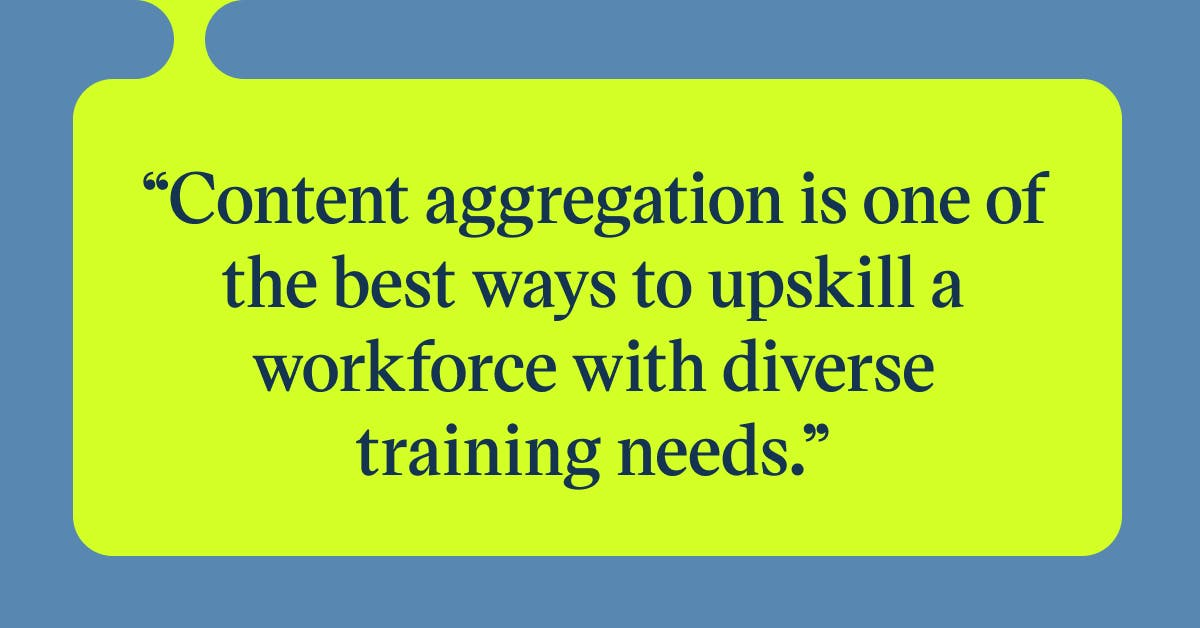 Content aggregation is one of the best ways to upskill a workforce with diverse training needs