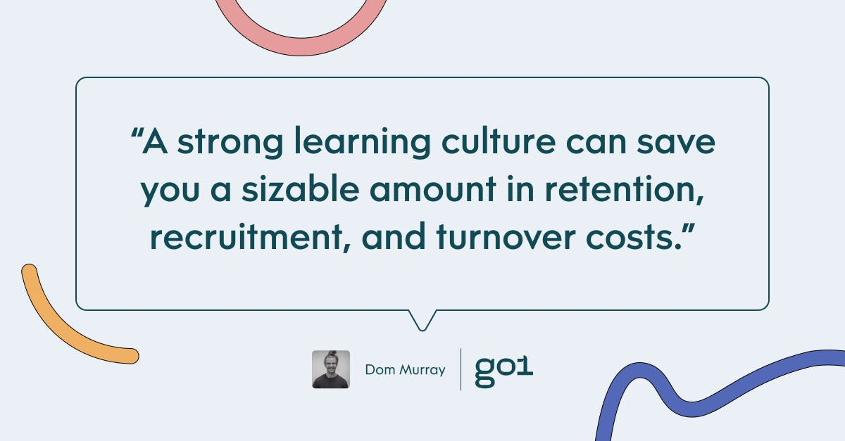 Pull quote with the text: A strong learning culture can save you a sizable amount in retention, recruitment and turnover costs
