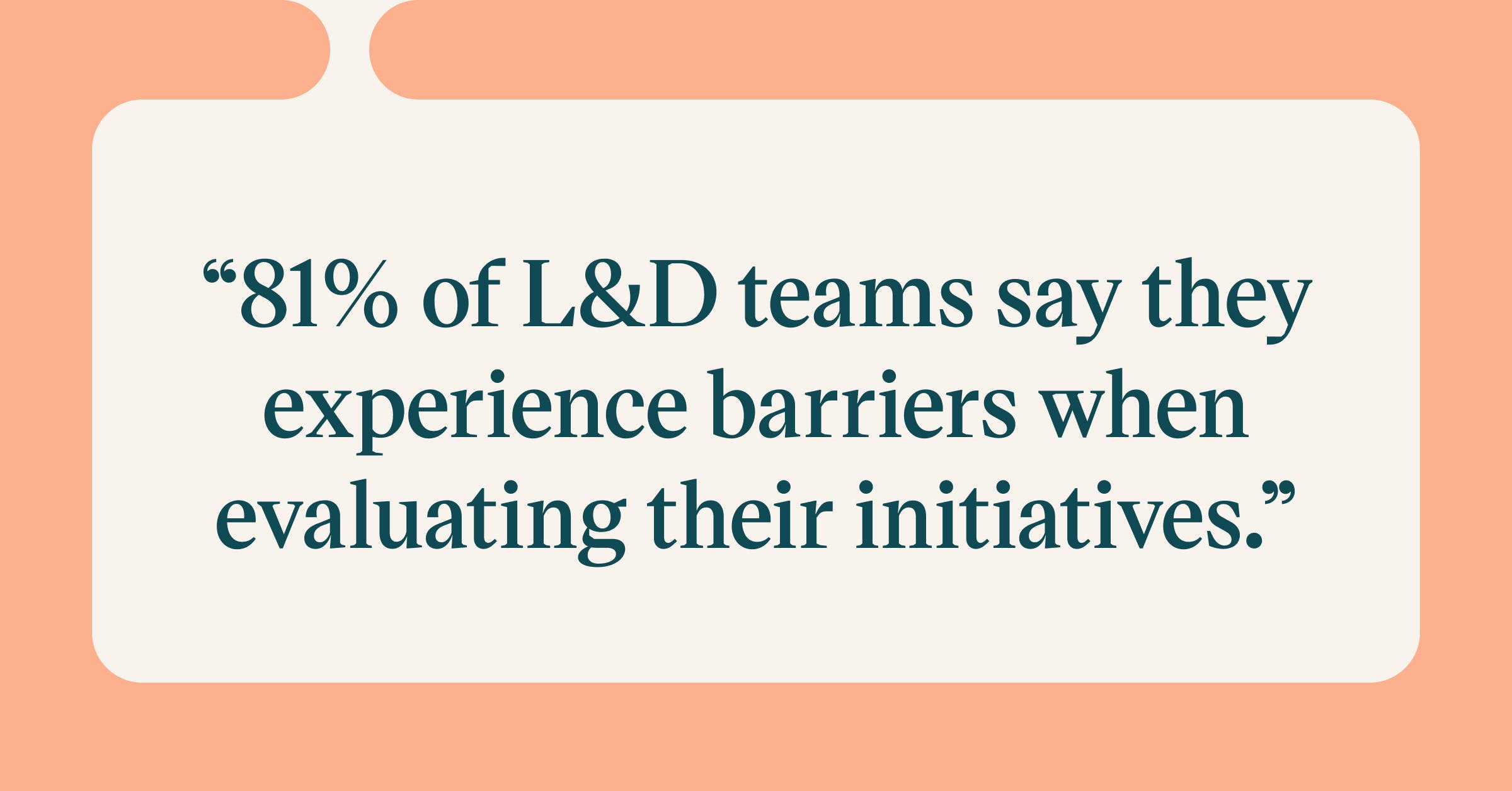 Pull quote with the text: 81% of L&D teams say they experience barriers when evaluating their initiatives