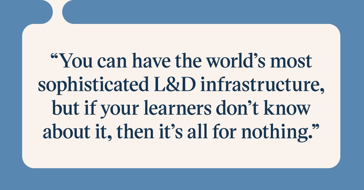 Pull quote with the text: you can have the world's most sophisticated L&D infrastructure, but if your learners don't know about it, then it's all for nothing