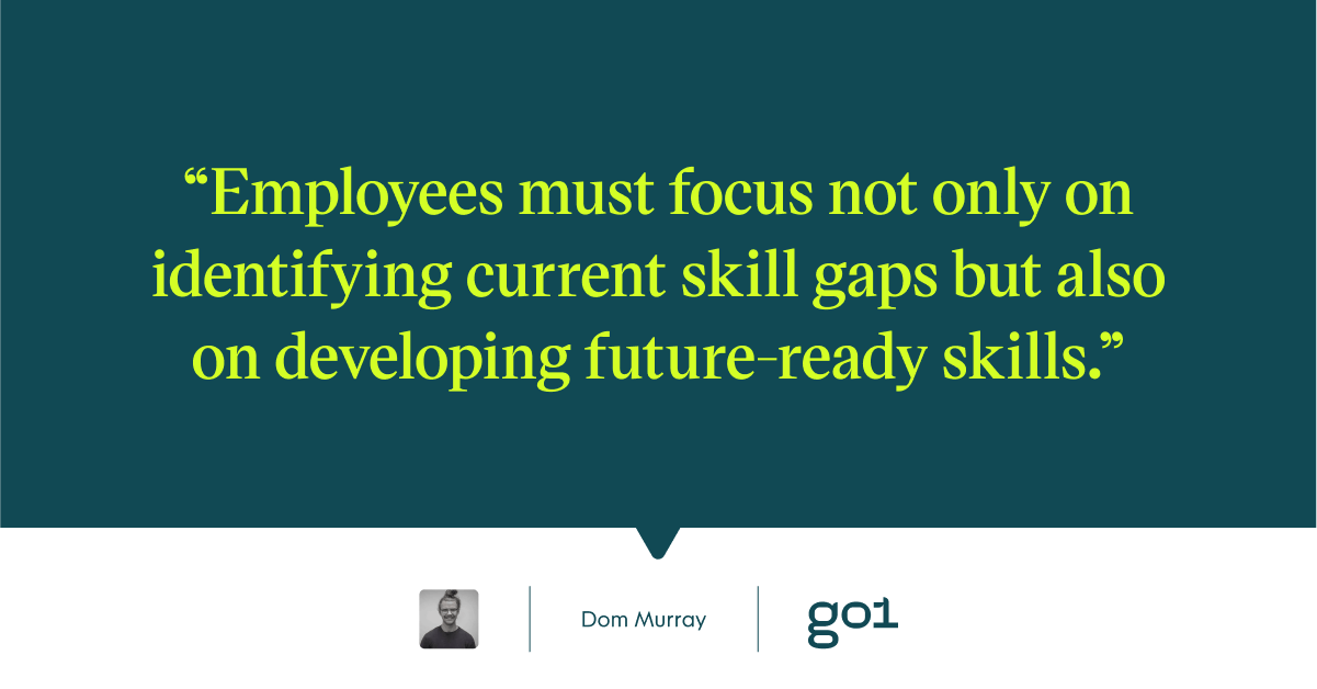Pull quote with the text: Employees must focus not only on identifying current skill gaps but also on developming future ready skills