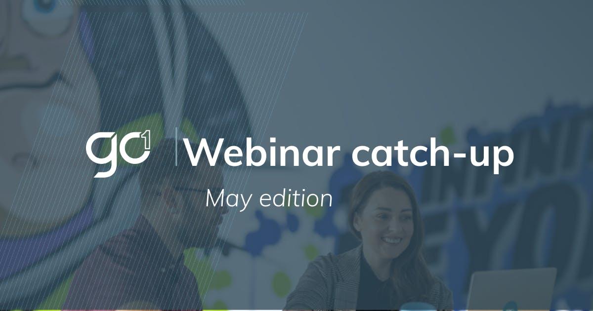 Webinar Catch-Up: May Update