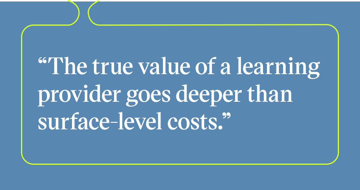Pull quote with the text: The true value of a learning provider goes deeper than surface-level costs