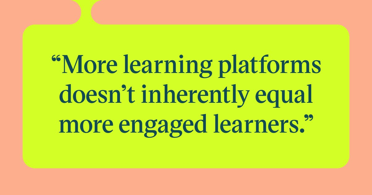 Pull quote with the text: more learning platforms doesn't inherently equal more engaged learners