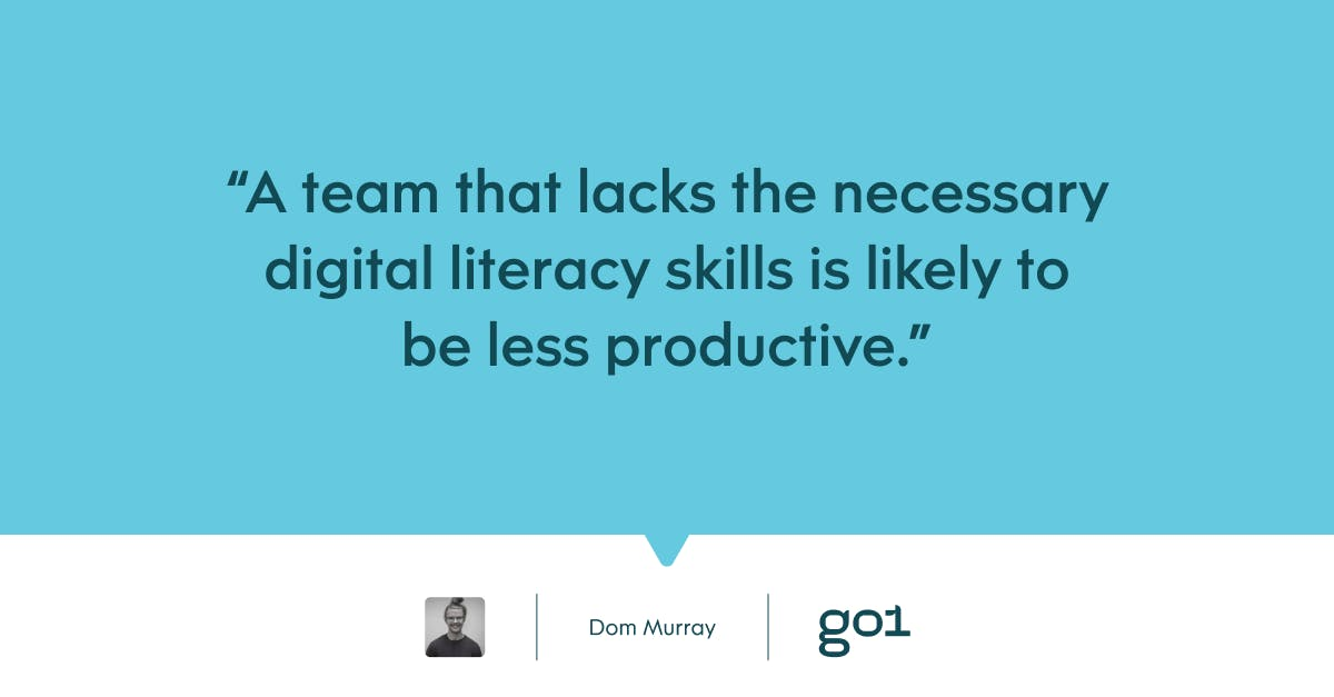 Pull quote with the text: A team that lacks the necessary digital literacy skills is likely to be less productive