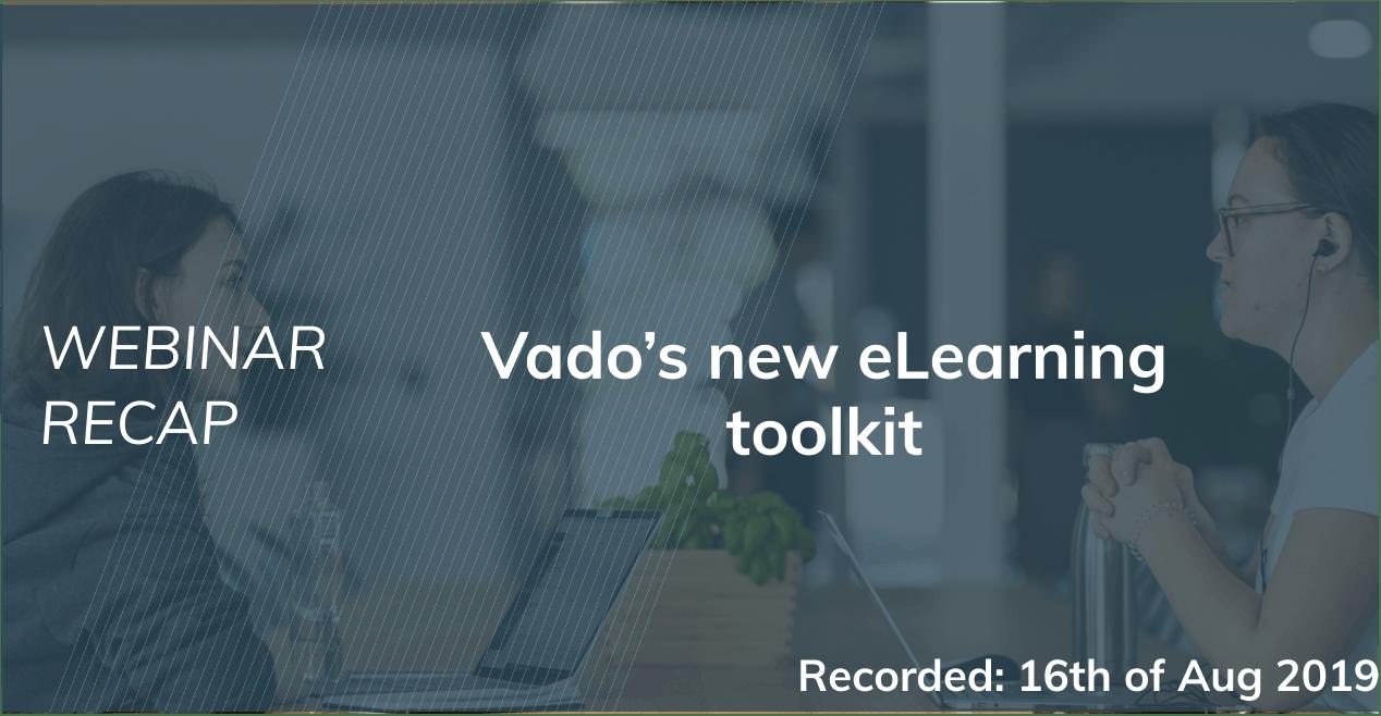 Webinar Recap: Vado's new eLearning toolkit