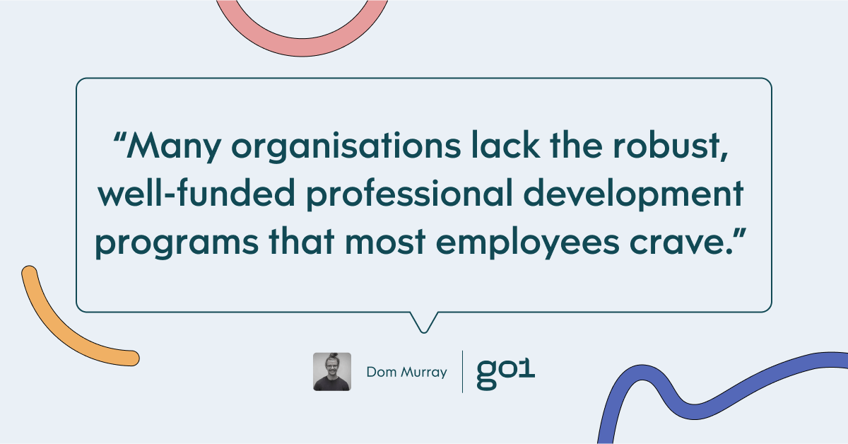 Pull quote with the text: Many organisations lack the robust, well-funded professional development programs that many employees crave