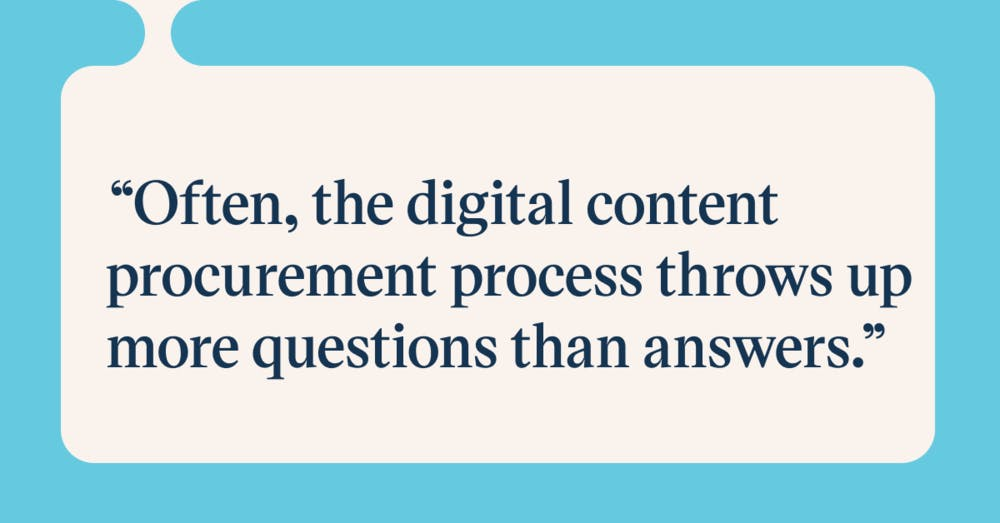 Pull quote with the text: often the digital content procurement process throws up more questions than answers