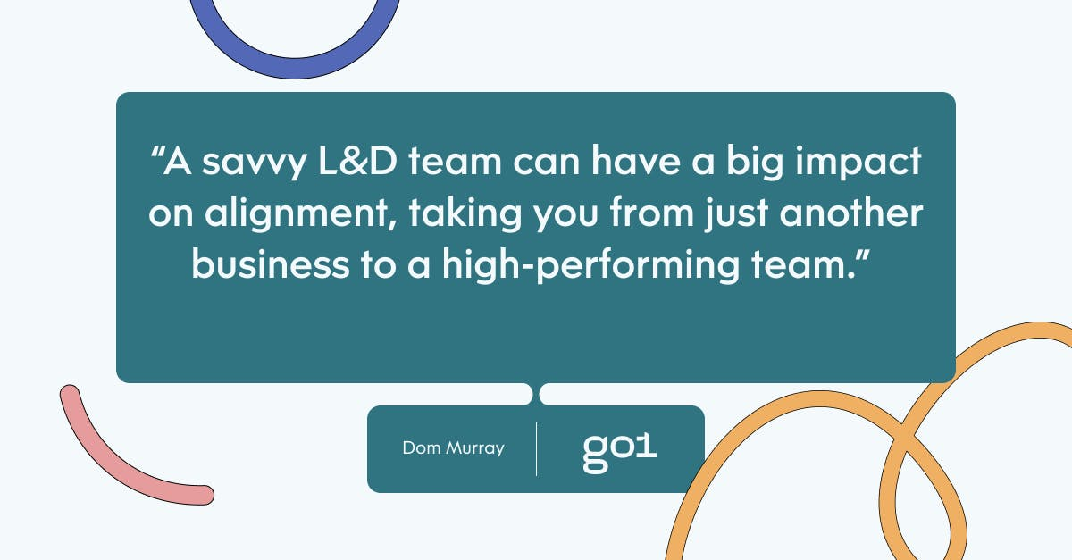 Pull quote with the text: A savvy L&D team can have a big impact on alignment, taking you from just another business to a high-performing team