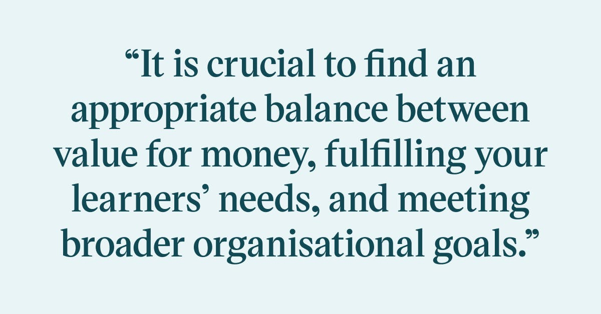Pull quote with the text: It is crucial to find an appropriate balance between value for money, fulfilling your learners' needs, and meeting broader organisational goals