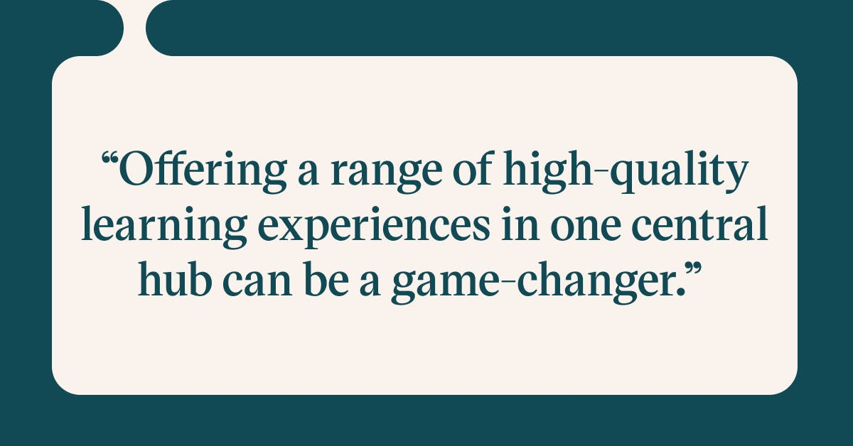 Offering a range of high-quality learning experiences in one central hub can be a game-changer