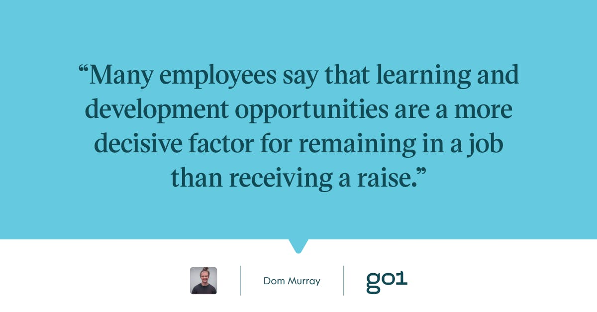 Pull quote with the text: Many employees say that learning and development opportunities are a more decisive factor for remaining in a job than receiving a raise