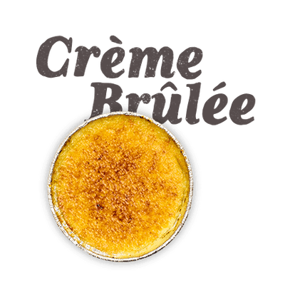 Creme Brulee - French burnt caramel vanilla custard.