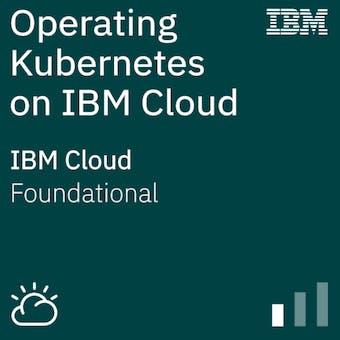 Operating Kubernetes on IBM Cloud