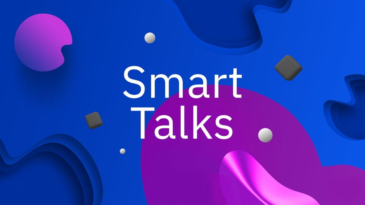 Smart Talks. This podcast series explores how business leaders, technologists and IBMers are teaming up to solve today's most challenging problems. - image
