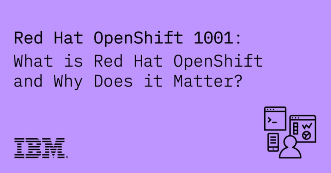 Red Hat OpenShift 1001: What is Red Hat OpenShift and Why Does it Matter?