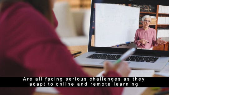A screenshot from a video showing a student with pen looking at a teacher in the display of a laptop computer. The subtitles on the screen read, Are all facing serious challenges as they adapt to online and remote learning