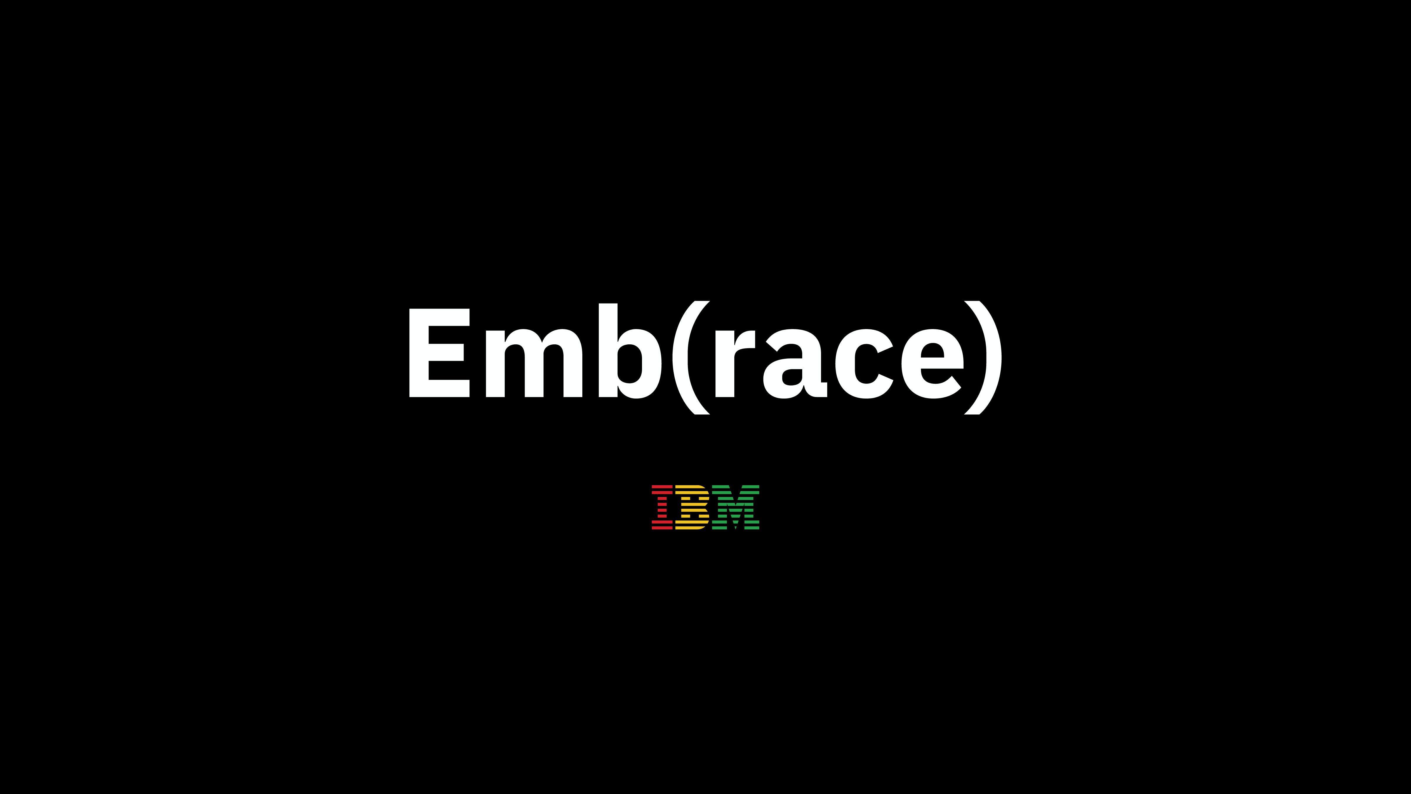 White text on black background reading Emb(race), IBM