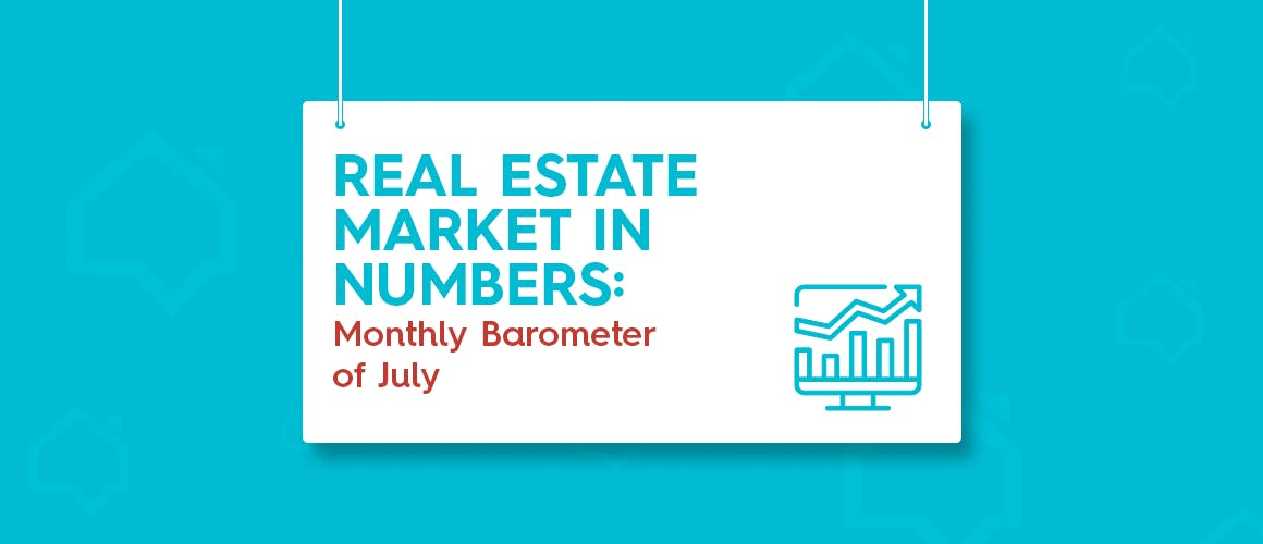Real Estate Market in Numbers: Monthly Barometer of July