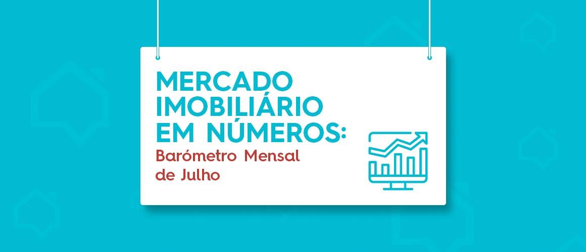Mercado Imobiliário em Números: Barómetro Mensal de Julho